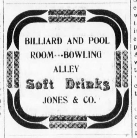 The Alma Signal of October 27, 1905 published this advertisement for Hickory Jones bowling alleay and billiard hall, located in the 100 block of East Main Street in Alma.